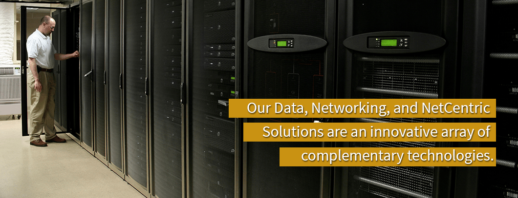 Data, Networking, & NetCentric Solutions
